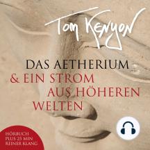Das Aetherium & Ein Strom aus höheren Welten: Neue Botschaften der Hathoren mit Klanggeschenken