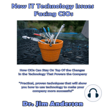 New IT Technology Issues Facing CIOs: How CIOs Can Stay On Top of the Changes in the Technology That Powers the Company