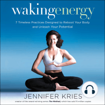 Waking Energy: 7 Timeless Practices Designed to Reboot Your Body and Unleash Your Potential
