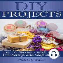 DIY Projects: 3 in 1 Collection: Bath Bombs, Crocheting, and Soap Making