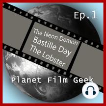 Planet Film Geek, PFG Episode 1: The Neon Demon, Bastille Day, The Lobster
