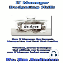 IT Manager Budgeting Skills: How IT Managers Can Request, Manage, Use, and Track Their Funding