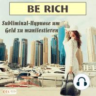 Be rich - Subliminal-Hypnose um Geld zu manifestieren