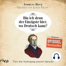 Bin ich denn der Einzigste hier, wo Deutsch kann?: Über den Niedergang unserer Sprache