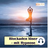 Blockaden lösen - mit Hypnose