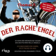 Der Racheengel: Ich bin der Kronzeuge gegen die deutschen Hells Angels. Ich war einer von ihnen, jetzt packe ich aus