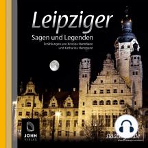 Leipziger Sagen und Legenden: Stadtsagen und Geschichte der Stadt Leipzig