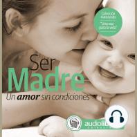 Ser Madre: Un amor sin condiciones