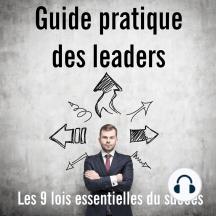 Guide pratique des leaders: Les 9 lois essentielles du succès