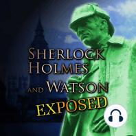 Sherlock Holmes and Watson Exposed