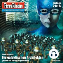 """Perry Rhodan 2816: Die galaktischen Architekten: Perry Rhodan-Zyklus """"Die Jenzeitigen Lande"""""""