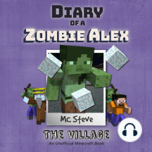 Diary of a Zombie Alex, Book 6: The Village: An Unofficial Minecraft Diary Book