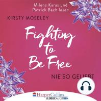 Fighting to be Free - Nie so geliebt (Gekürzt)