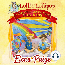 Lolli and the Lollipop: Meditation Adventures for Kids, Book 1
