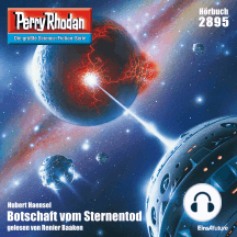 "Perry Rhodan 2895: Botschaft vom Sternentod: Perry Rhodan-Zyklus ""Sternengruft"""