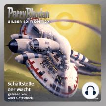 """Perry Rhodan Silber Edition 127: Schaltstelle der Macht: Perry Rhodan-Zyklus """"Die Kosmische Hanse"""""""