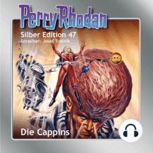 """Perry Rhodan Silber Edition 47: Die Cappins: Perry Rhodan-Zyklus """"Die Cappins"""""""
