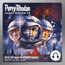 "Perry Rhodan Silber Edition 96: Die Gravo-Katastrophe: Perry Rhodan-Zyklus ""Bardioc"""