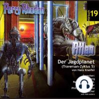 Atlan Traversan-Zyklus 05: Der Jagdplanet: Perry Rhodan Hörspiel 19