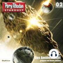 Stardust 02: Das Amöbenschiff: Perry Rhodan Miniserie