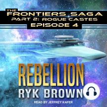 Rebellion: Frontiers Saga Part 2: Rogue Castes, Episode 4