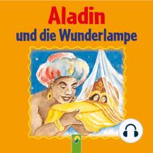 Aladin und die Wunderlampe: Ein Märchen aus 1001 Nacht