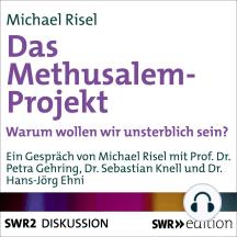 Das Methusalem-Projekt: Warum wollen wir unsterblich sein?