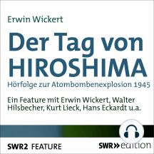 Der Tag von HIROSHIMA: Hörfolge zur Atombombenexplosion 1945