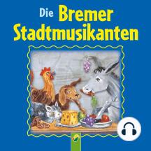Die Bremer Stadtmusikanten: Ein Märchen der Brüder Grimm