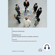 Enterprise 2.0: Wie das soziale Web Unternehmen und Märkte revolutioniert
