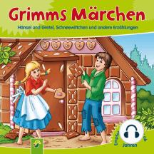 Grimms Märchen: Hänsel und Gretel, Schneewittchen und andere Erzählungen