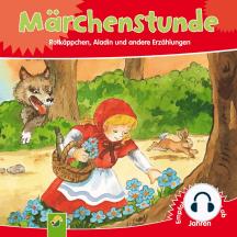 Märchenstunde: Rotkäppchen, Aladin und andere Erzählungen