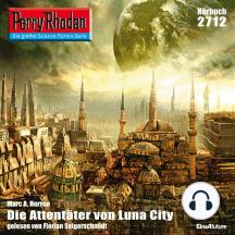 """Perry Rhodan 2712: Die Attentäter von Luna-City: Perry Rhodan-Zyklus """"Das Atopische Tribunal"""""""