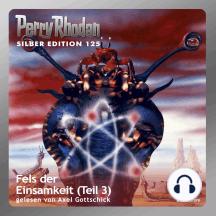 """Perry Rhodan Silber Edition 125: Fels der Einsamkeit (Teil 3): Perry Rhodan-Zyklus """"Die Kosmische Hanse"""""""
