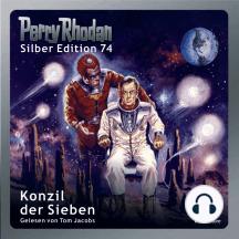 """Perry Rhodan Silber Edition 74: Konzil der Sieben: Perry Rhodan-Zyklus """"Das Konzil"""" - Komplettversion"""