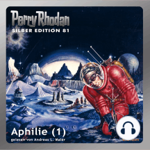 """Perry Rhodan Silber Edition 81: Aphilie (Teil 1): Perry Rhodan-Zyklus """"Aphilie"""""""