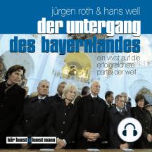 Der Untergang des Bayernlandes: Ein Vivat auf die erfolgreichste Partei der Welt