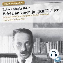 Rainer Maria Rilke: Briefe an einen jungen Dichter: Lebenswahrheiten des großen Poeten umrahmt von Musik seiner Zeit