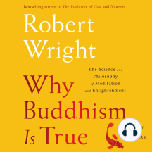 Why Buddhism is True: The Science and Philosophy of Enlightenment
