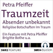 Traumzeit: Absender unbekannt: Religiöse Botschaften im Traum