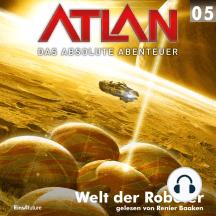 Atlan - Das absolute Abenteuer 05: Welt der Roboter