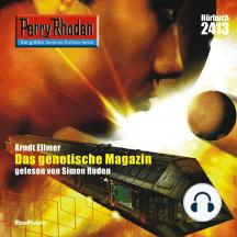 "Perry Rhodan 2413: Das Genetische Magazin: Perry Rhodan-Zyklus ""Negasphäre"""