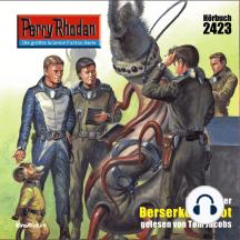"""Perry Rhodan 2423: Berserker in Not: Perry Rhodan-Zyklus """"Negasphäre"""""""