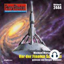 "Perry Rhodan 2444: Vor der Finalen Schlacht: Perry Rhodan-Zyklus ""Negasphäre"""