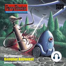 "Perry Rhodan 2459: Komplex Astrovent: Perry Rhodan-Zyklus ""Negasphäre"""
