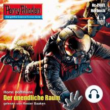 "Perry Rhodan 2461: Der unendliche Raum: Perry Rhodan-Zyklus ""Negasphäre"""