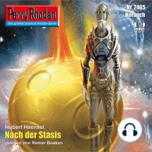 "Perry Rhodan 2465: Nach der Stasis: Perry Rhodan-Zyklus ""Negasphäre"""