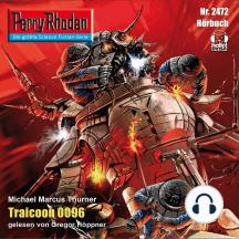 """Perry Rhodan 2472: Traicoon 0096: Perry Rhodan-Zyklus """"Negasphäre"""""""