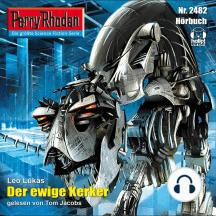 """Perry Rhodan 2482: Der ewige Kerker: Perry Rhodan-Zyklus """"Negasphäre"""""""