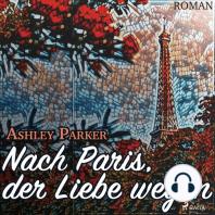 Nach Paris, der Liebe wegen (Ungekürzt)